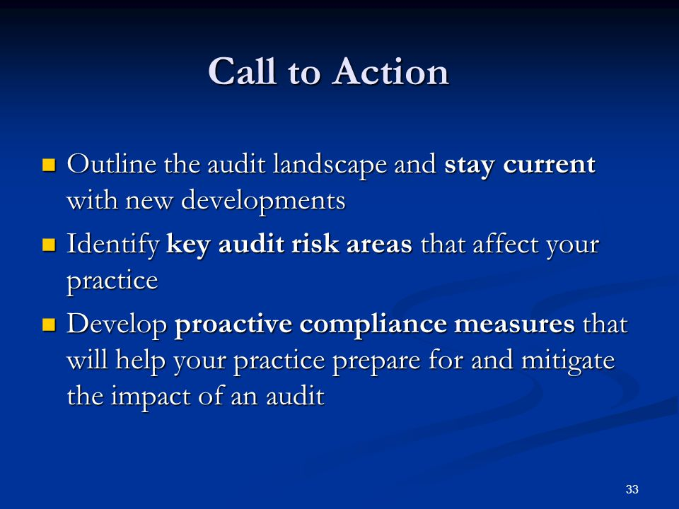 Call to Action Outline the audit landscape and stay current with new developments. Identify key audit risk areas that affect your practice.