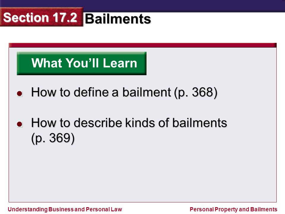 What You'll Learn How to define a bailment (p. 368) How to describe kinds of bailments (p. 369)