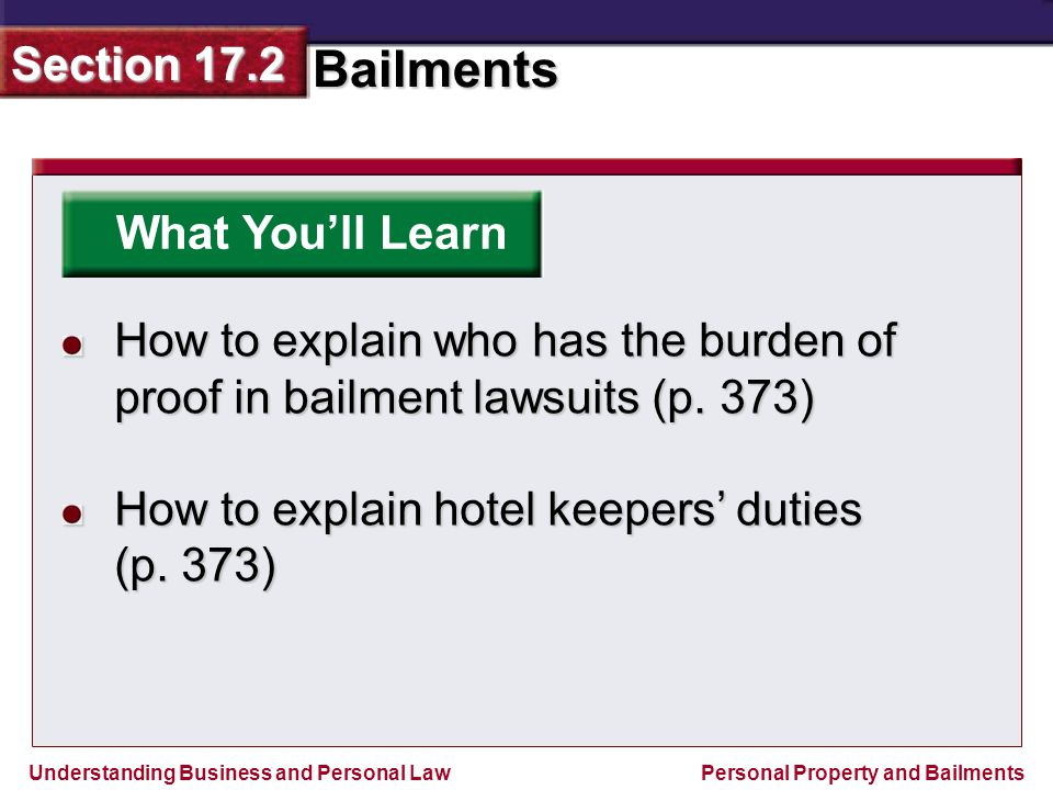 What You'll Learn How to explain who has the burden of proof in bailment lawsuits (p. 373) How to explain hotel keepers' duties.