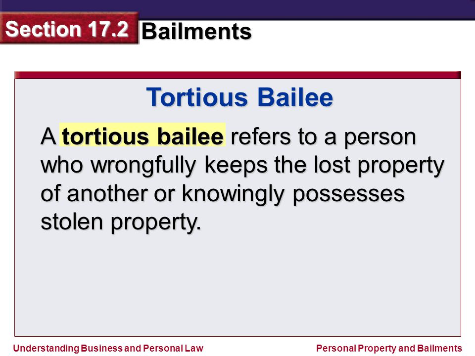 Tortious Bailee A tortious bailee refers to a person who wrongfully keeps the lost property of another or knowingly possesses stolen property.