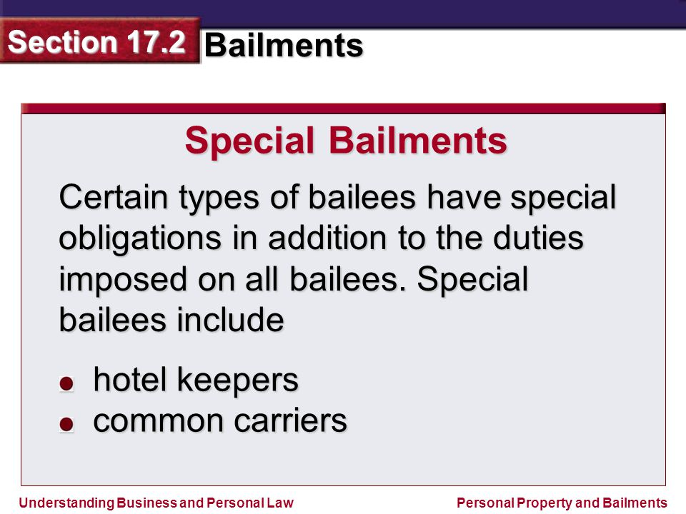 Special Bailments Certain types of bailees have special obligations in addition to the duties imposed on all bailees. Special bailees include.