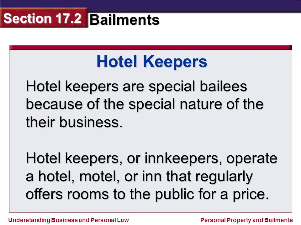 Hotel Keepers Hotel keepers are special bailees because of the special nature of the their business.