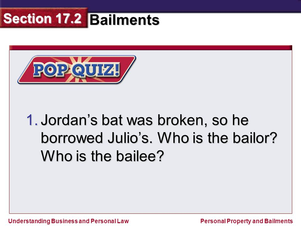 Jordan's bat was broken, so he borrowed Julio's. Who is the bailor