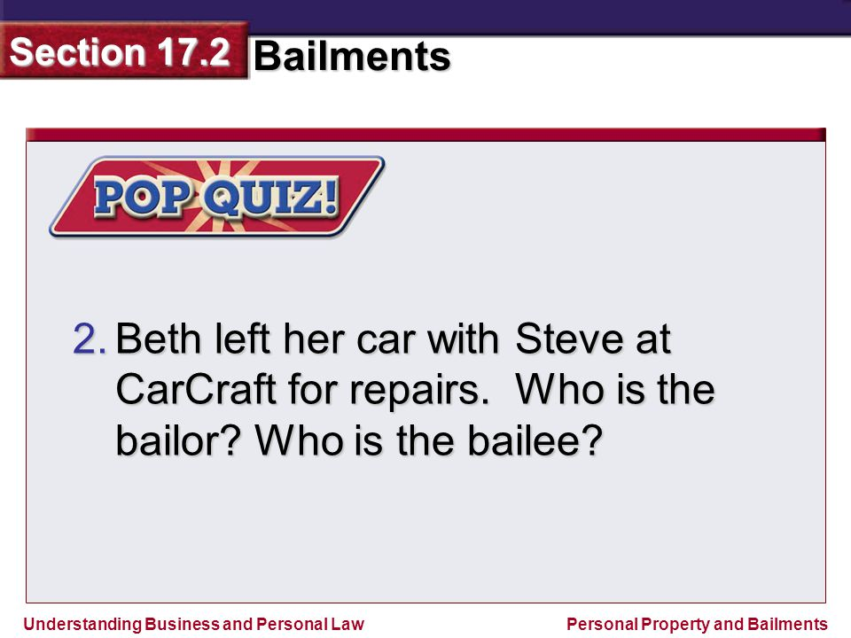 Beth left her car with Steve at CarCraft for repairs. Who is the bailor Who is the bailee