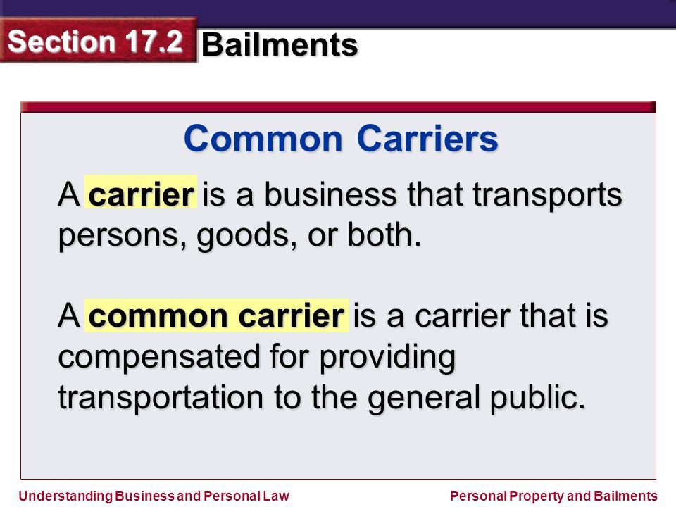 Common Carriers A carrier is a business that transports persons, goods, or both.