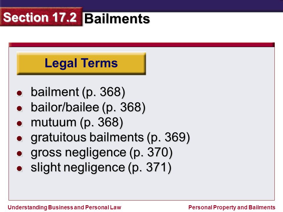 Legal Terms bailment (p. 368) bailor/bailee (p. 368) mutuum (p. 368) gratuitous bailments (p. 369)