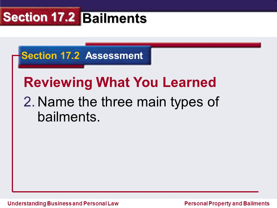 Reviewing What You Learned Name the three main types of bailments.