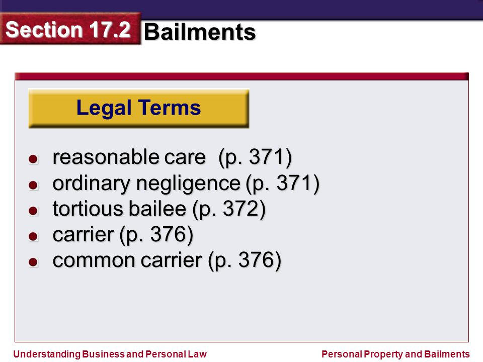 Legal Terms reasonable care (p. 371) ordinary negligence (p. 371) tortious bailee (p. 372) carrier (p. 376)