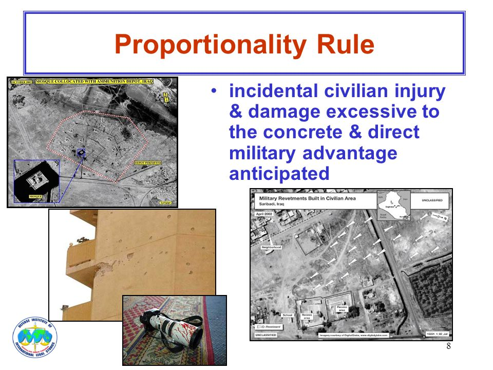 Proportionality Rule incidental civilian injury & damage excessive to the concrete & direct military advantage anticipated.