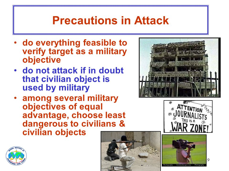 Precautions in Attack do everything feasible to verify target as a military objective.