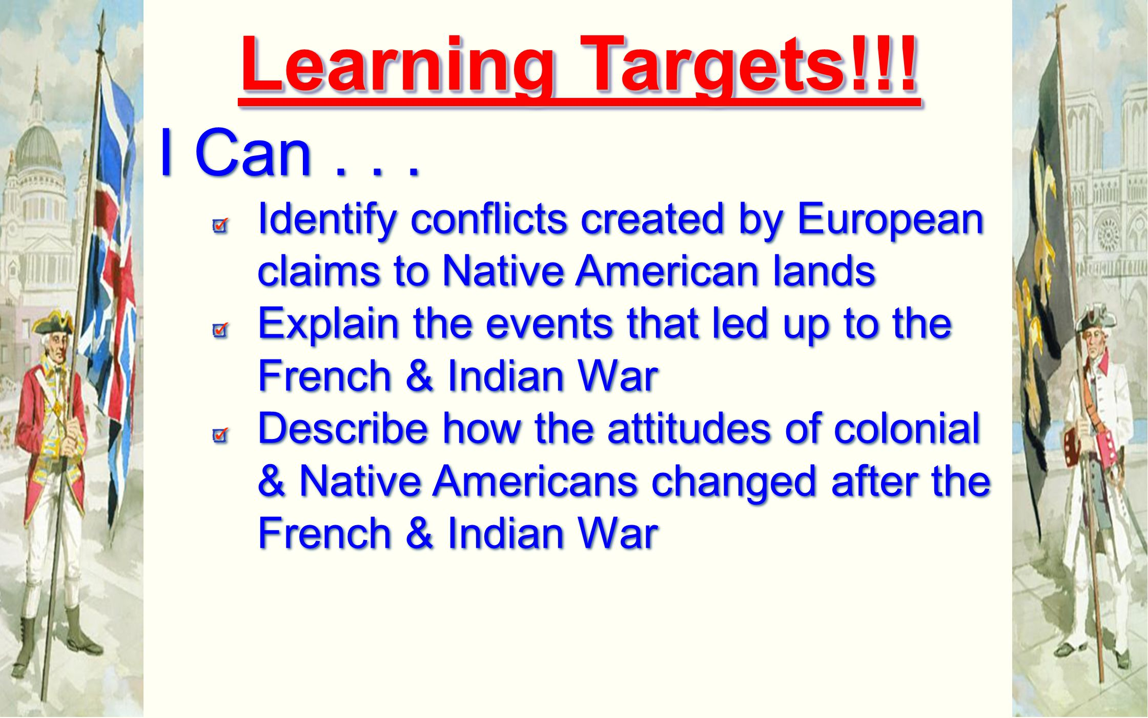Learning Targets!!! I Can . . . Identify conflicts created by European claims to Native American lands.