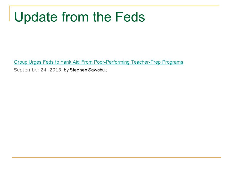 Update from the Feds Group Urges Feds to Yank Aid From Poor-Performing Teacher-Prep Programs.