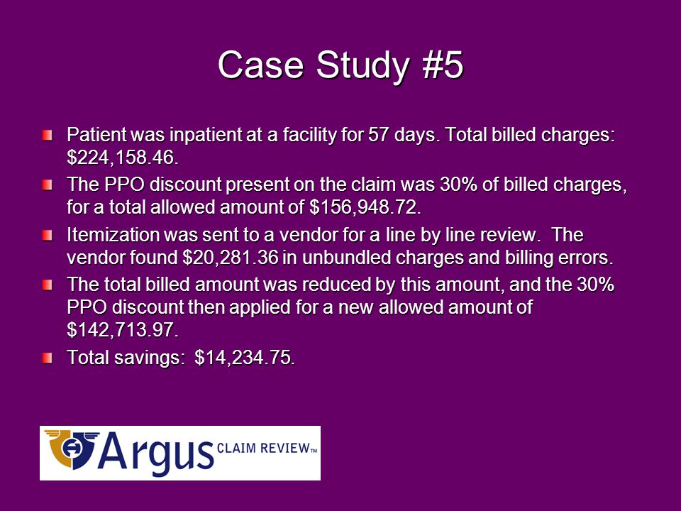 Case Study #5 Patient was inpatient at a facility for 57 days. Total billed charges: $224,158.46.