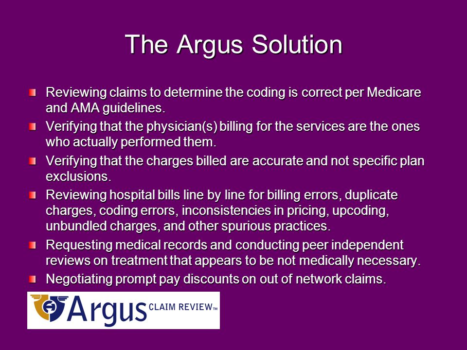 The Argus Solution Reviewing claims to determine the coding is correct per Medicare and AMA guidelines.