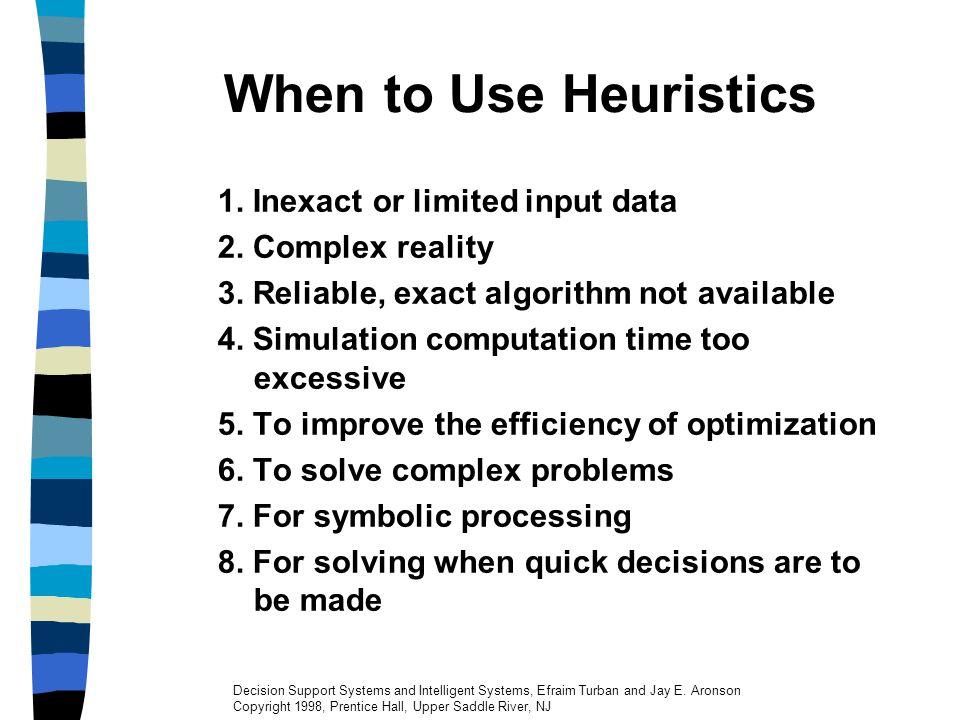 When to Use Heuristics 1. Inexact or limited input data