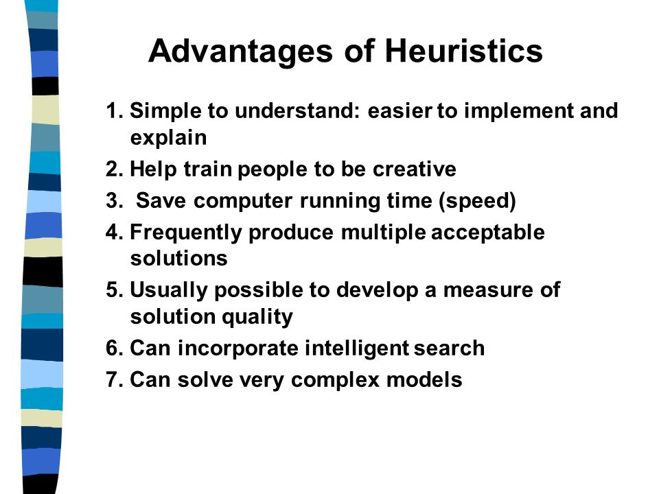 Advantages of Heuristics