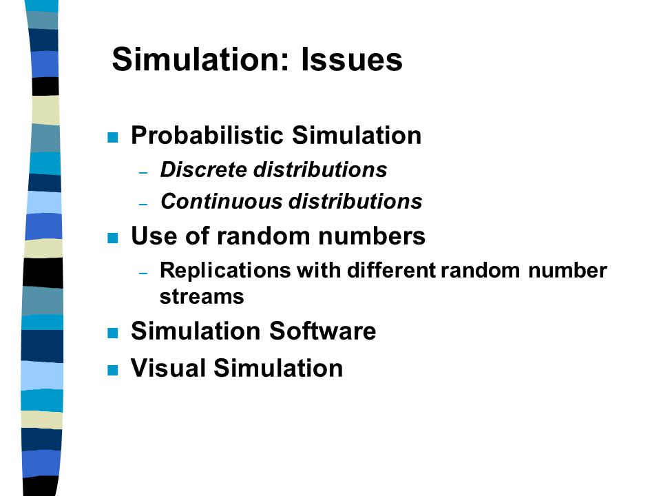 Simulation: Issues Probabilistic Simulation Use of random numbers