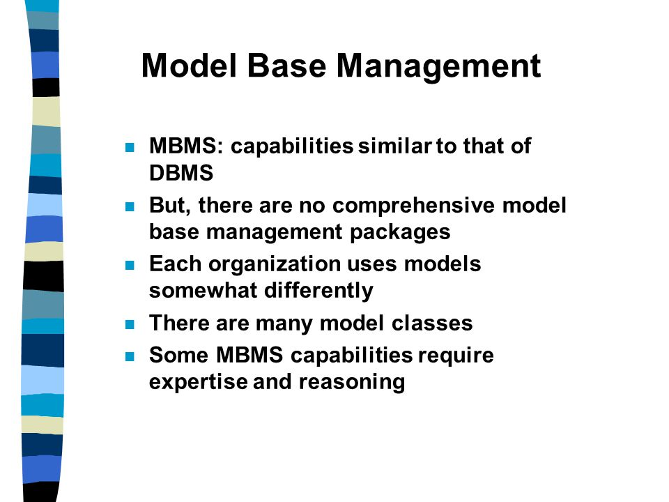 Model Base Management MBMS: capabilities similar to that of DBMS
