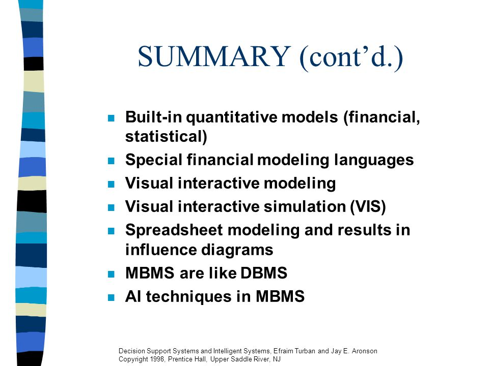 SUMMARY (cont'd.) Built-in quantitative models (financial, statistical) Special financial modeling languages.