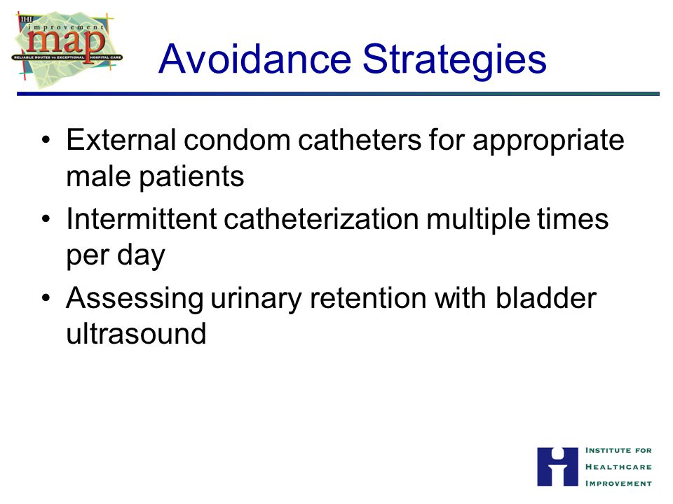 Avoidance Strategies External condom catheters for appropriate male patients. Intermittent catheterization multiple times per day.
