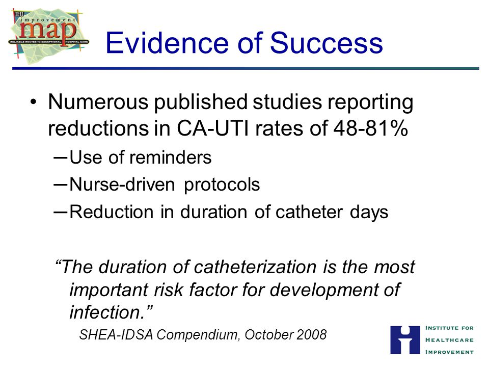 Evidence of Success Numerous published studies reporting reductions in CA-UTI rates of 48-81% Use of reminders.