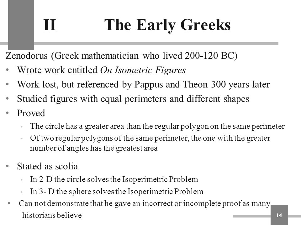 The Early Greeks II. Zenodorus (Greek mathematician who lived 200-120 BC) Wrote work entitled On Isometric Figures.