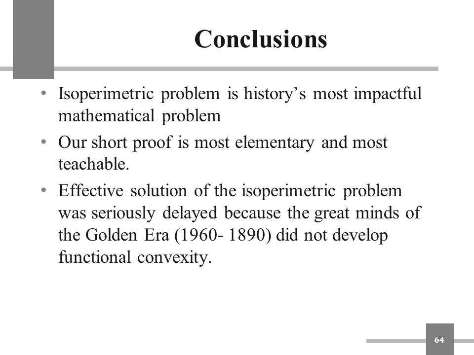 Conclusions Isoperimetric problem is history's most impactful mathematical problem. Our short proof is most elementary and most teachable.