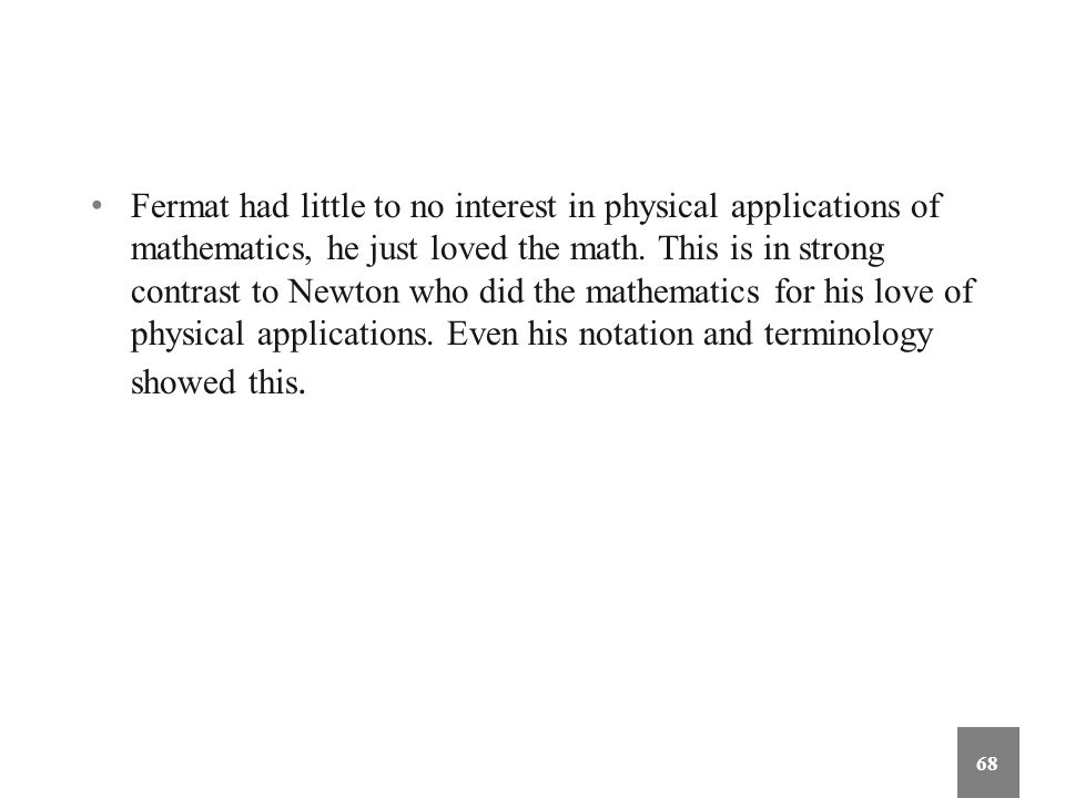 Fermat had little to no interest in physical applications of mathematics, he just loved the math.