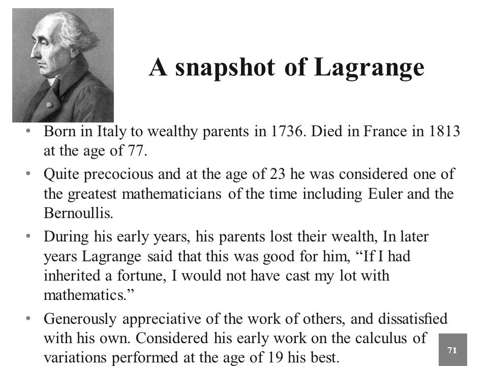A snapshot of Lagrange Born in Italy to wealthy parents in 1736. Died in France in 1813 at the age of 77.