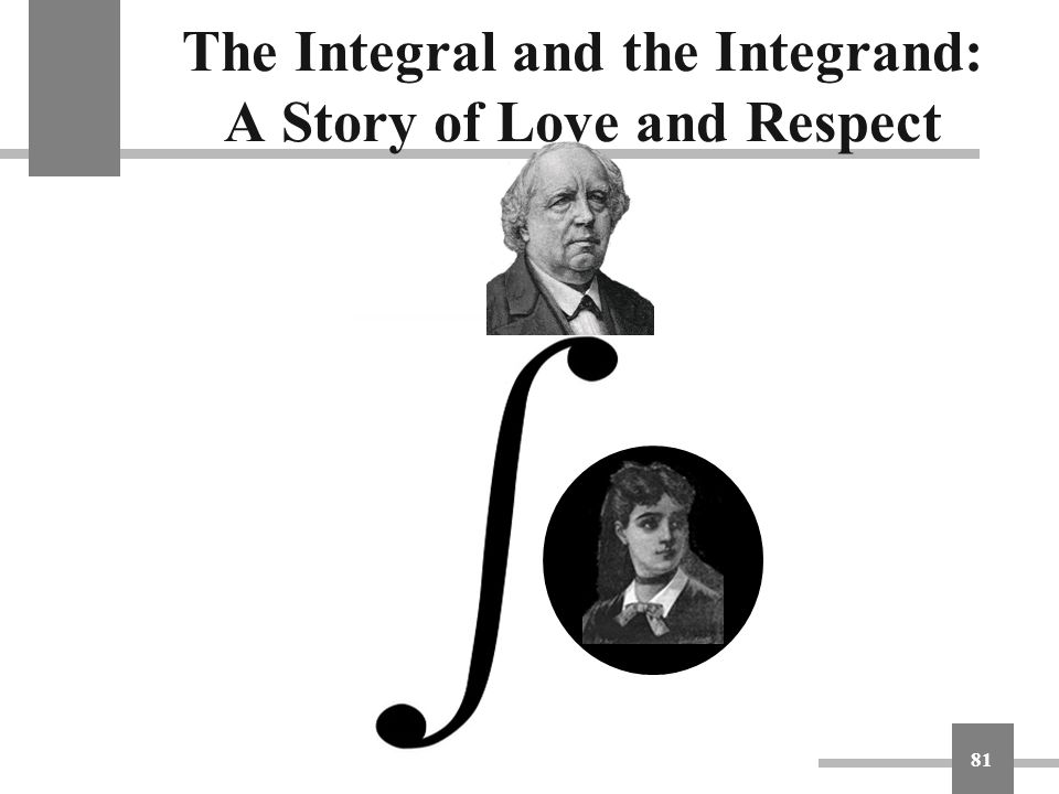 The Integral and the Integrand: A Story of Love and Respect