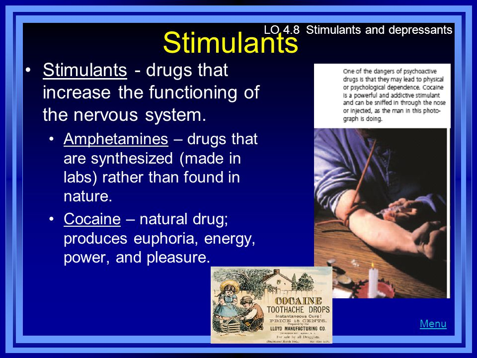 Stimulants LO 4.8 Stimulants and depressants. Stimulants - drugs that increase the functioning of the nervous system.