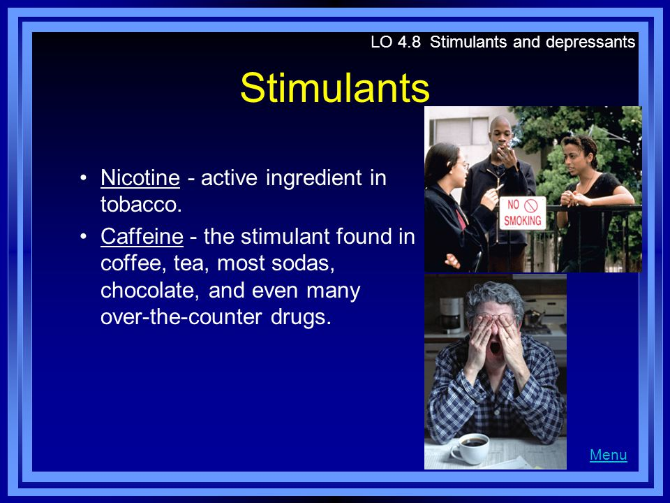 Stimulants Nicotine - active ingredient in tobacco.