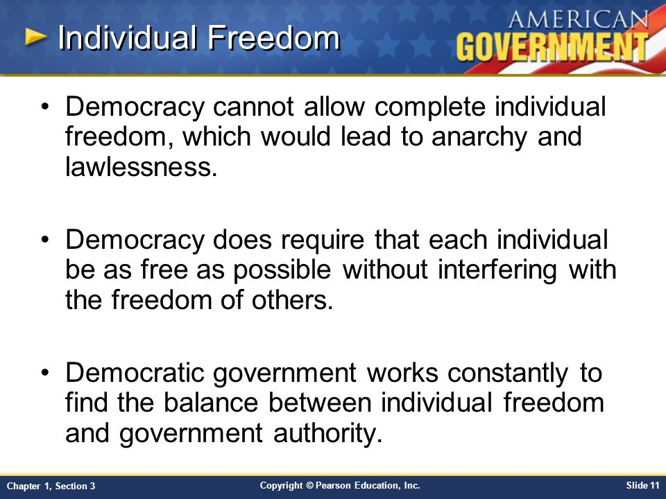 Individual Freedom Democracy cannot allow complete individual freedom, which would lead to anarchy and lawlessness.