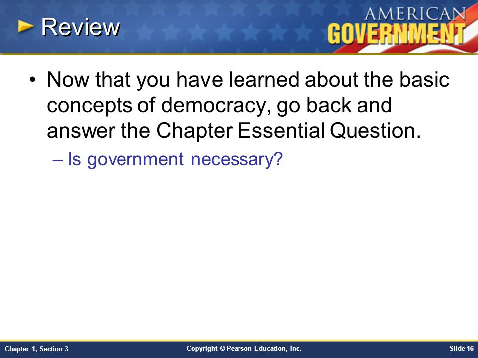Review Now that you have learned about the basic concepts of democracy, go back and answer the Chapter Essential Question.