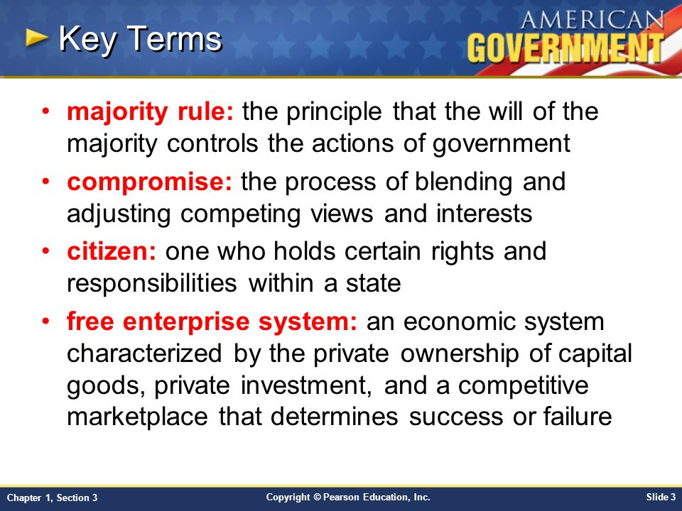 Key Terms majority rule: the principle that the will of the majority controls the actions of government.