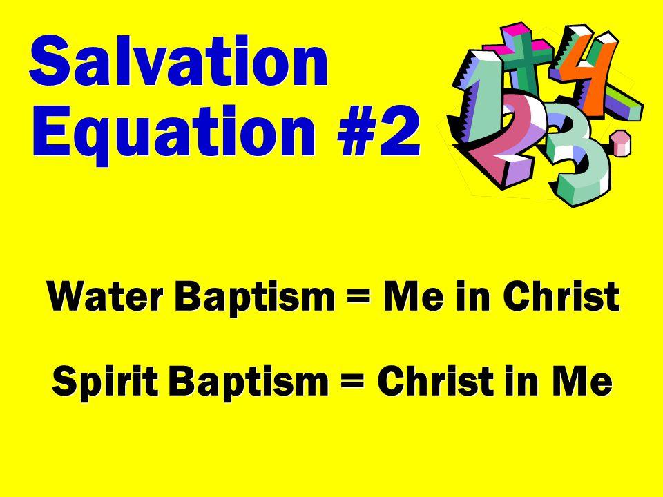 Water Baptism = Me in Christ Spirit Baptism = Christ in Me