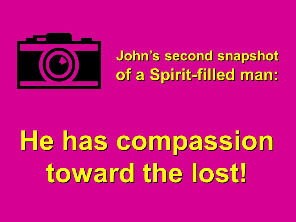 He has compassion toward the lost!