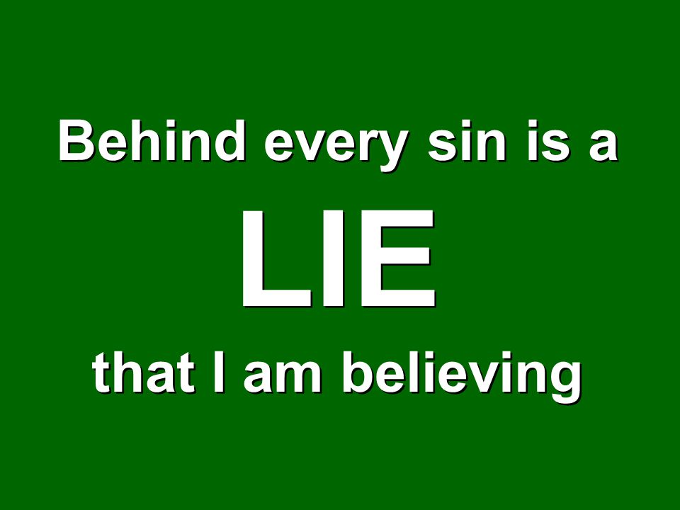 Behind every sin is a LIE