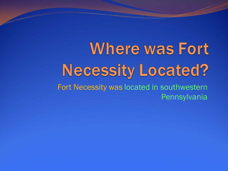 Where was Fort Necessity Located
