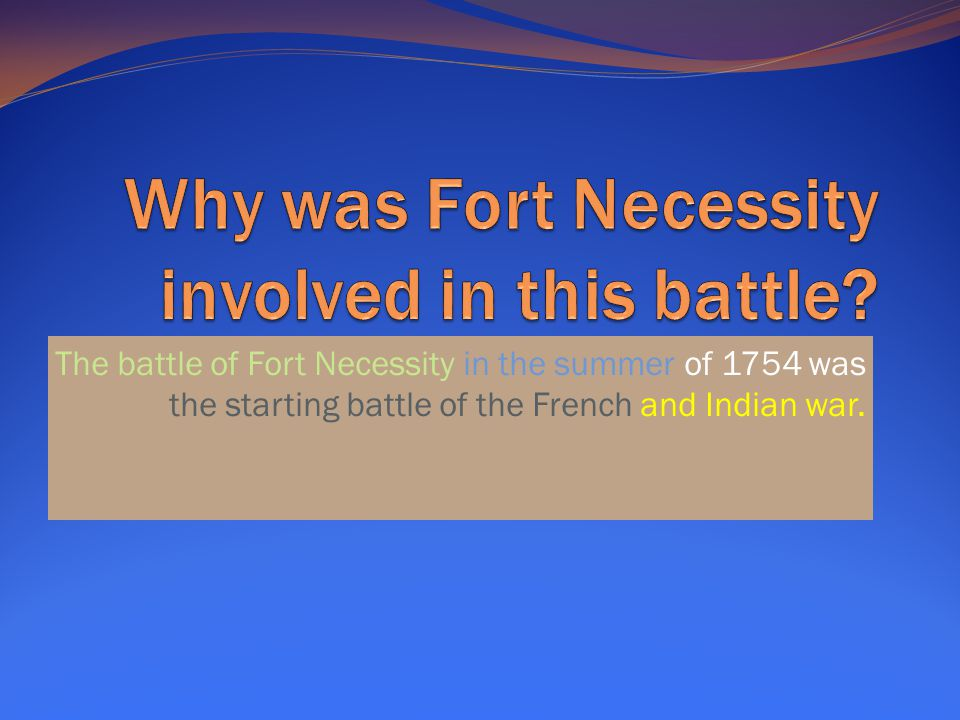 Why was Fort Necessity involved in this battle