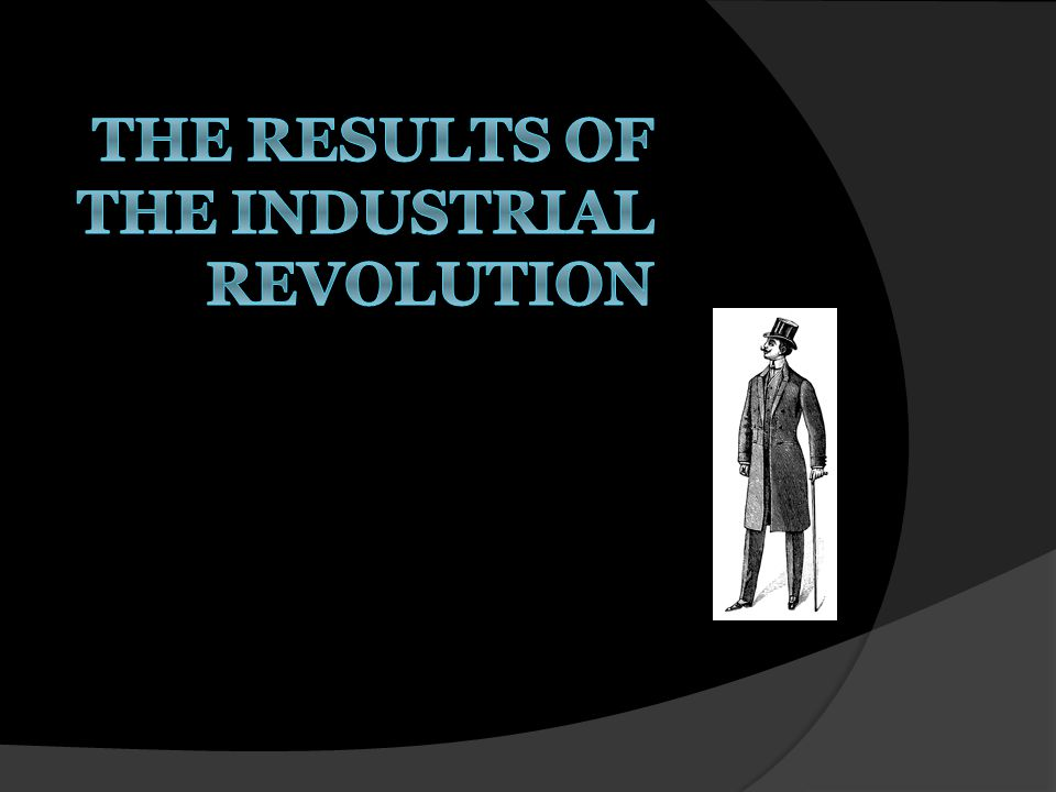 The Results of the Industrial Revolution