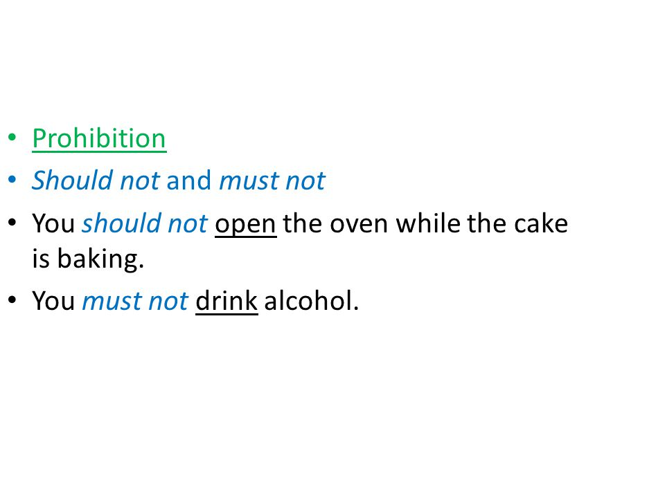 Prohibition Should not and must not. You should not open the oven while the cake is baking.