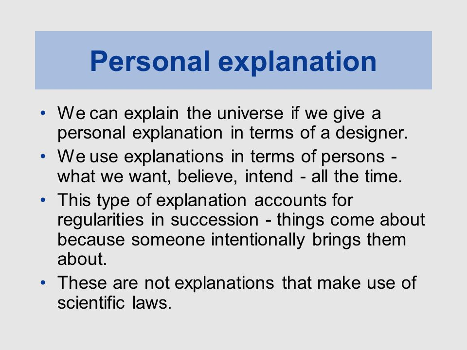 Personal explanation We can explain the universe if we give a personal explanation in terms of a designer.