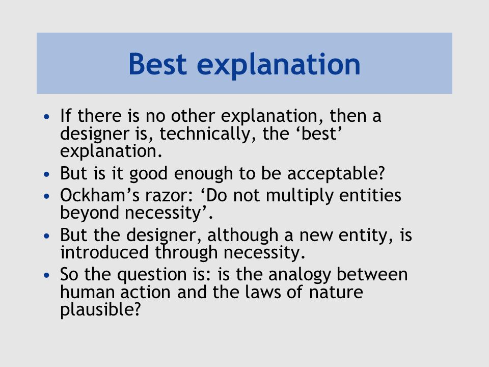 Best explanation If there is no other explanation, then a designer is, technically, the 'best' explanation.