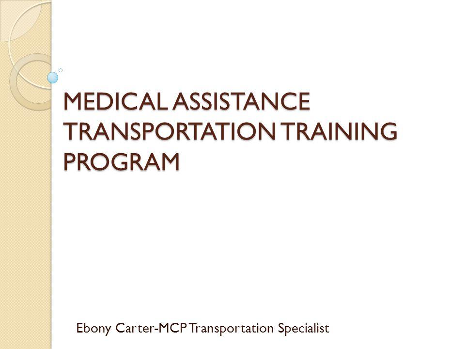 MEDICAL ASSISTANCE TRANSPORTATION TRAINING PROGRAM