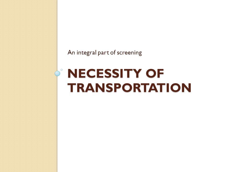 Necessity of transportation