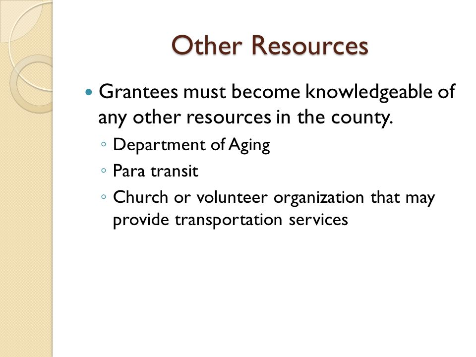 Other Resources Grantees must become knowledgeable of any other resources in the county. Department of Aging.