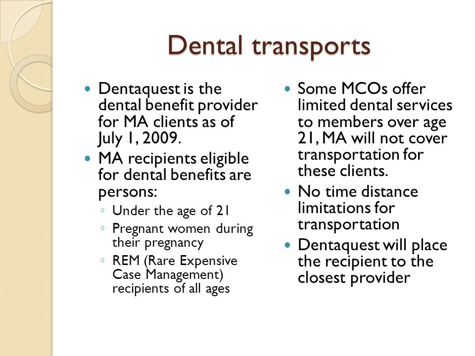 Dental transports Dentaquest is the dental benefit provider for MA clients as of July 1, 2009.