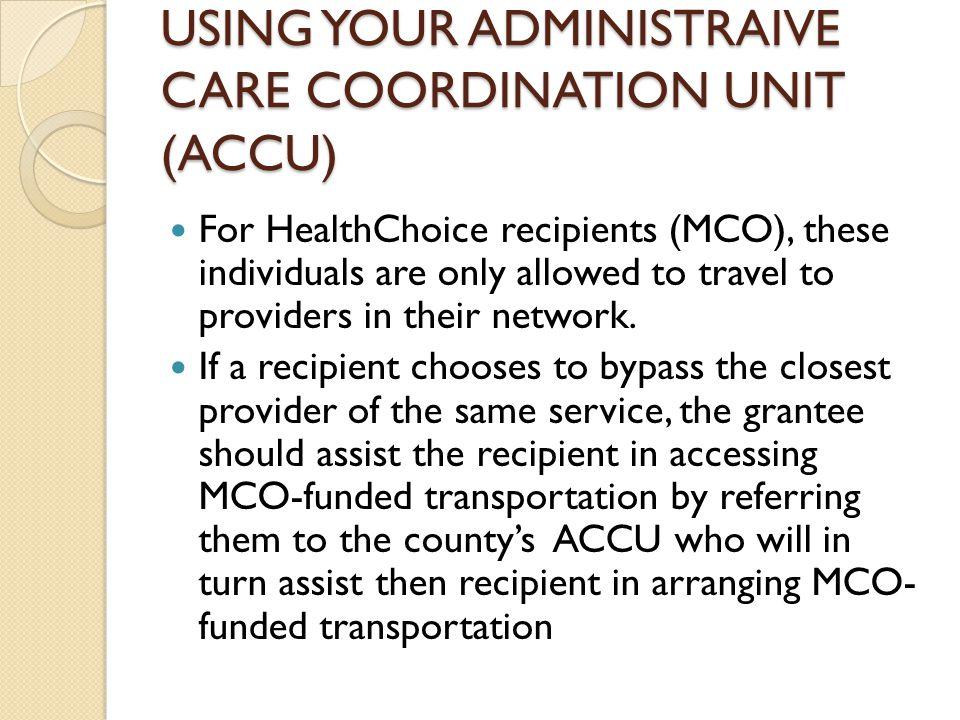 USING YOUR ADMINISTRAIVE CARE COORDINATION UNIT (ACCU)