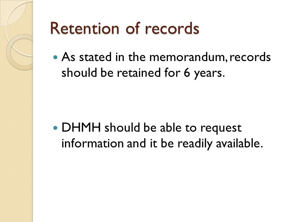 Retention of records As stated in the memorandum, records should be retained for 6 years.